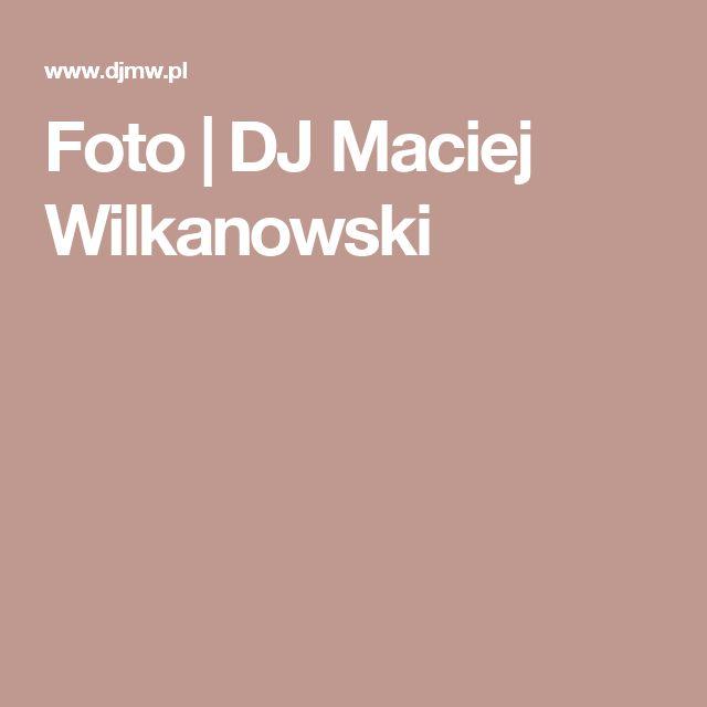 Foto | DJ Maciej Wilkanowski