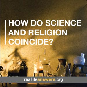 @Real Life Answers How do science and religion coincide?