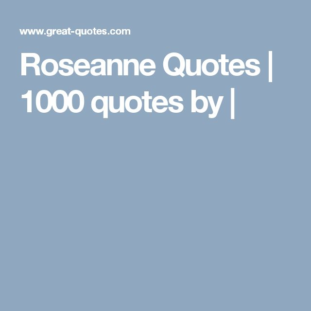 Roseanne Quotes | 1000 quotes by |