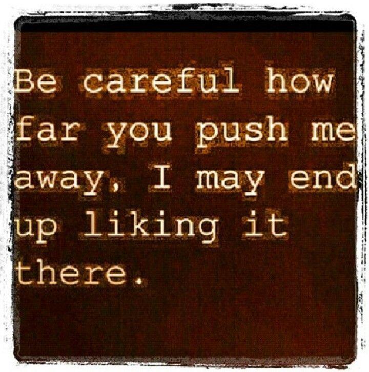 Keep pushing me away...i might like it. http://tammyk289.Le-Vel.com/experience