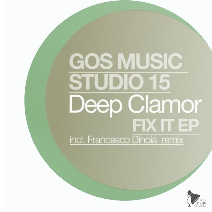 GOS MUSIC STUDIO 15 - Deep Clamor - Fix It EP