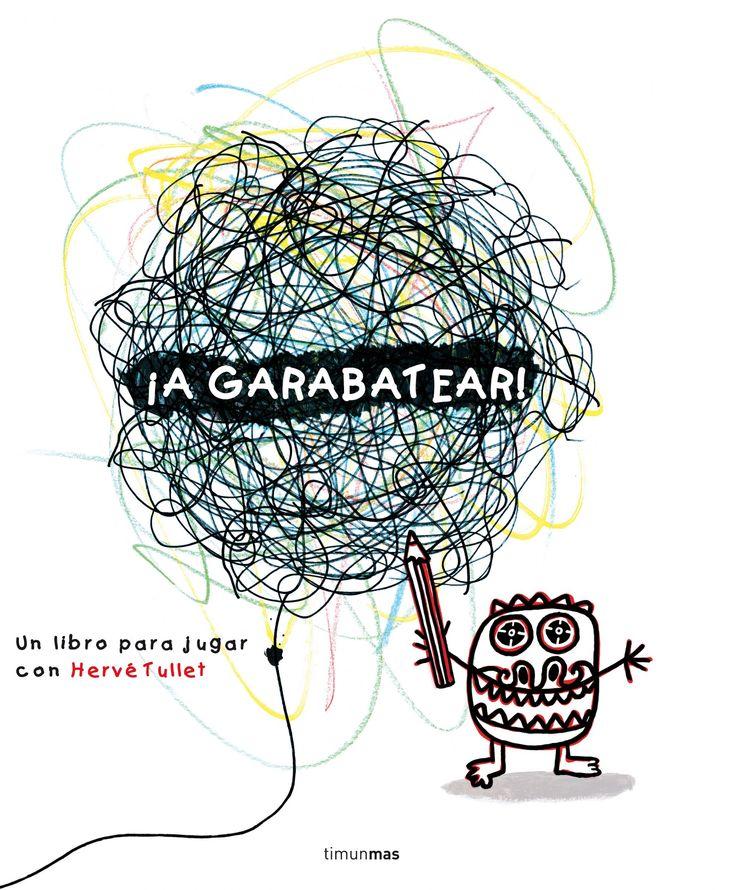 """Hervé Tullet. """"¡A garabatear!"""". Editorial Timun Mas (3 a 8 años). Nos ponemos a garabatear y... todo un nuevo mundo ilustrado sale de nuestros lápices! Està també en català"""