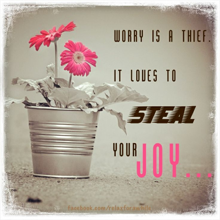 Worry is a thief. It loves to steal your joy.   www.facebook.com/relaxforawhile