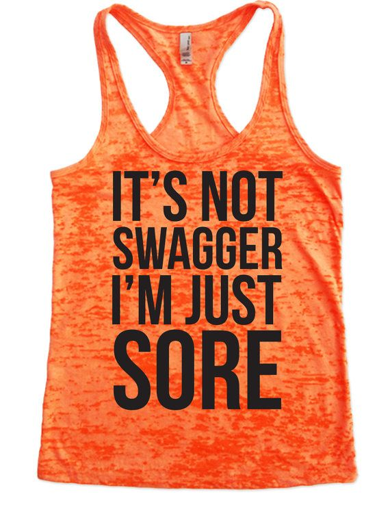 It's Not Swagger I'm Just Sore -Burnout Tank Top Gym Lift Gift Motivational Exercise Fitness Shirt Apparel Attire Funny Workout Shirts Women