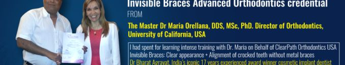 Dr Bharat Agravat received Certificate from Dr Maria Orellana, DDS, MSc, PhD. Director of Orthodontics, University of California. Invisible Clear Braces cost in Ahmedabad, Gujarat, Mumbai, India