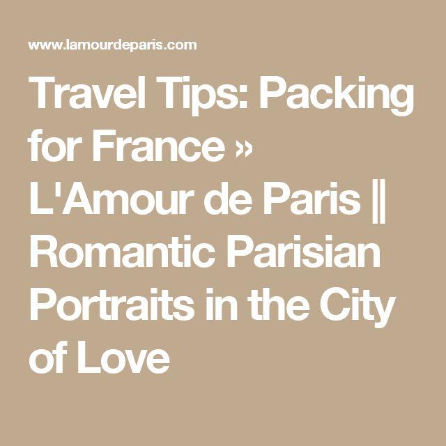 Travel Tips:  Packing for France » L'Amour de Paris || Romantic Parisian Portraits in the City of Love