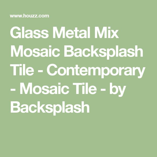 Glass Metal Mix Mosaic Backsplash Tile - Contemporary - Mosaic Tile - by Backsplash