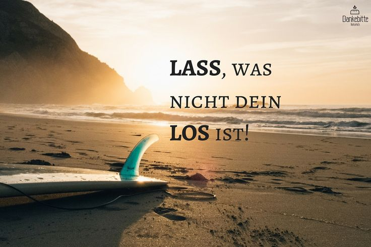 Lass, was nicht dein #Los ist!... #lasslos... #Dankebitte #Sprüche #Gedanken #Weisheiten #Zitate
