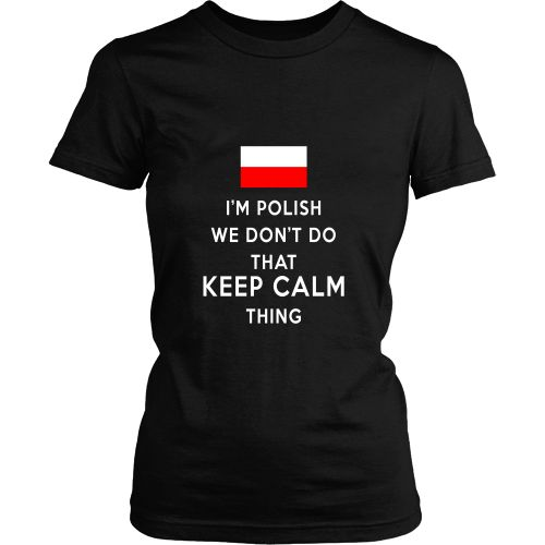 I'm Polish We don't do that keep calm thing T-shirt