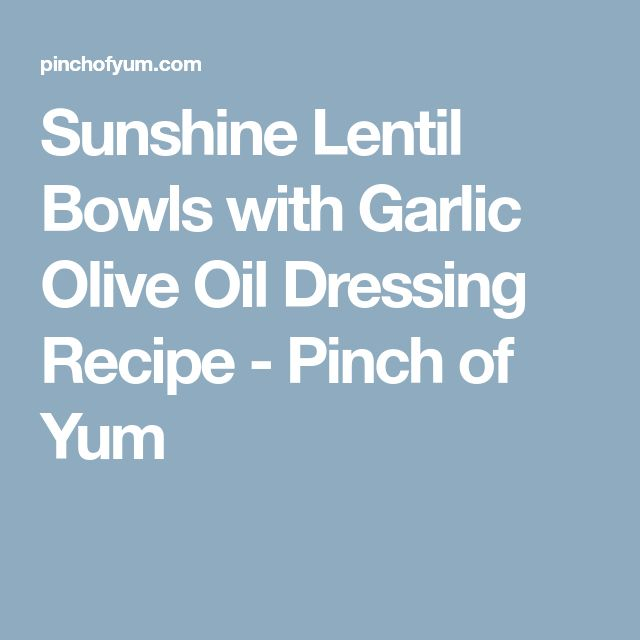 Sunshine Lentil Bowls with Garlic Olive Oil Dressing Recipe - Pinch of Yum
