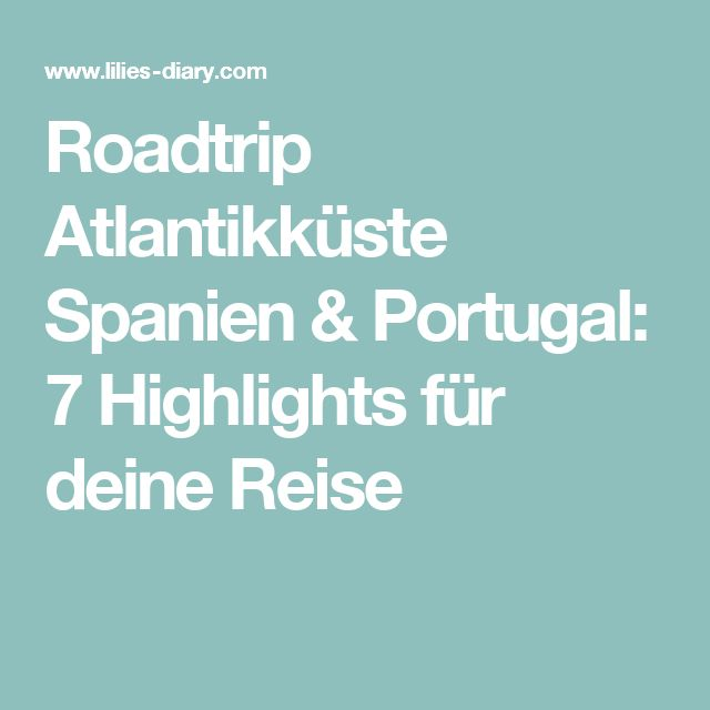Roadtrip Atlantikküste Spanien & Portugal: 7 Highlights für deine Reise