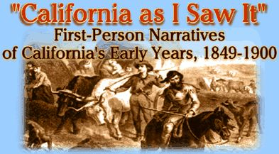 California As I Saw It: First-Person Narratives of California's Early Years, 1849-1900