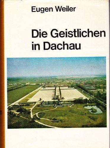 Die Geistlichen in Dachau: Amazon.de: Eugen (Hrsg.) Dachau. - Weiler: Bücher