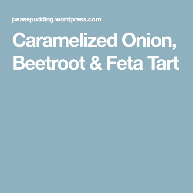 Caramelized Onion, Beetroot & Feta Tart
