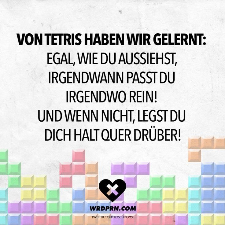 Visual Statements®️ Von Tetris haben wir gelernt: Egal, wie du aussiehst, irgendwann passt du irgendwo rein! Und wenn nicht, legst du dich halt quer drueber! Sprüche / Zitate / Quotes / Wordporn / witzig / lustig / Sarkasmus / Freundschaft / Beziehung / Ironie  #VisualStatements #Sprüche #Spruch #Attitude