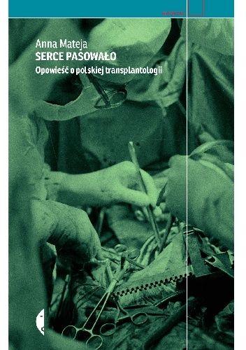 Okładka książki Serce pasowało. Opowieść o polskiej transplantologii