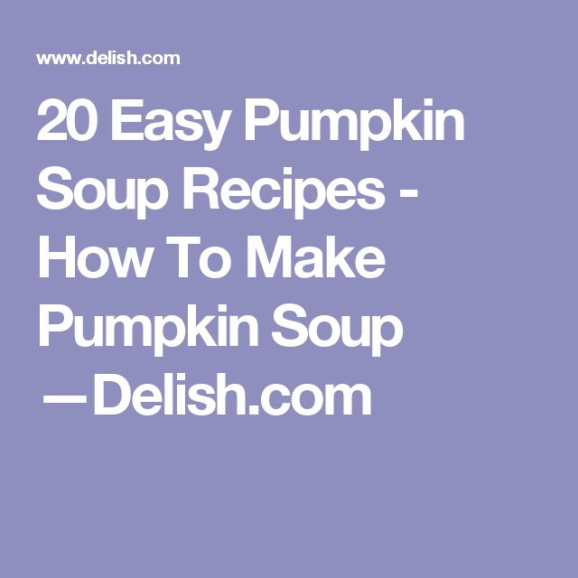 20 Easy Pumpkin Soup Recipes - How To Make Pumpkin Soup —Delish.com