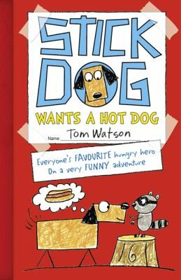 Cover image for Stick Dog wants a hot dog / by Tom Watson.