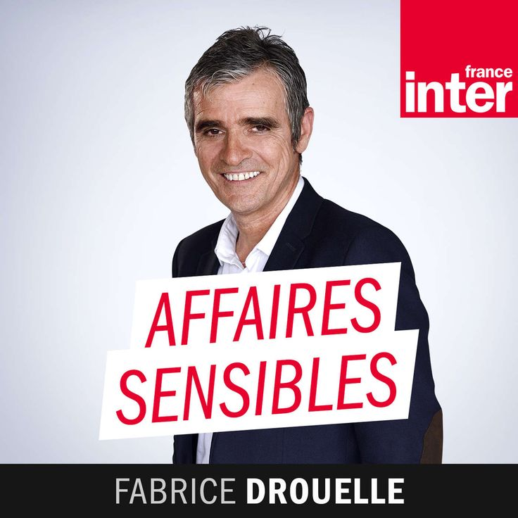 « Affaires sensibles de Fabrice Drouelle » - France Inter