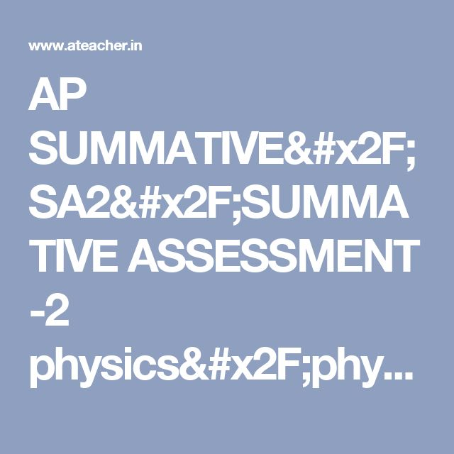 AP SUMMATIVE/SA2/SUMMATIVE ASSESSMENT -2 physics/physical sciences OFFICIAL KEY SHEETS EVALUATION INDICATORS | PHYSICAL SCIENCES SA2 KEY SHEETS FOR 6th, 7th, 8th, 9th, 10th Classes ~ www.ateacher.in