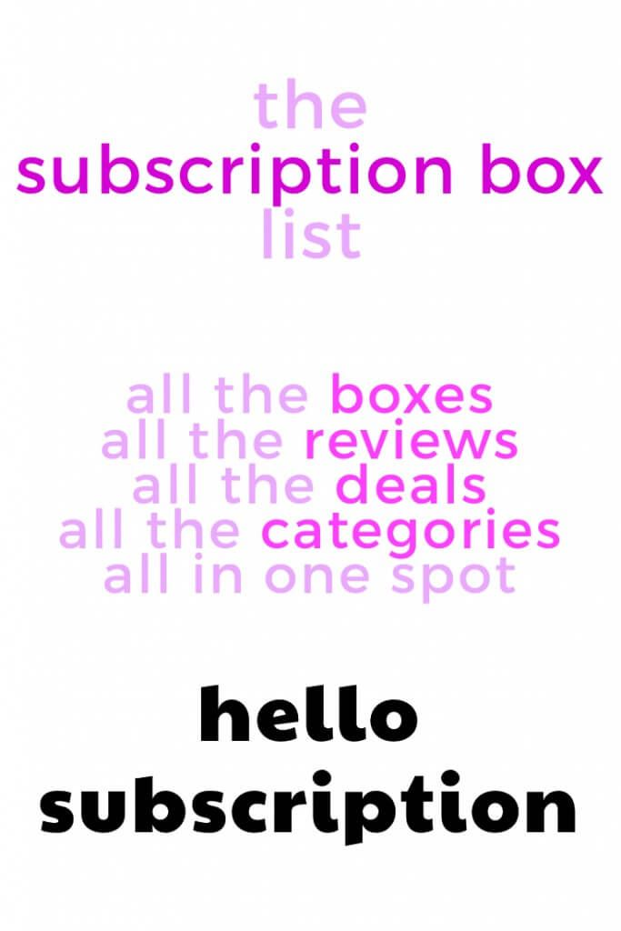 The list of monthly subscription boxes. Hello Subscription is a subscription box discovery platform - over 3000 subscriptions to discover! Say Hello to the best monthly subscription boxes.