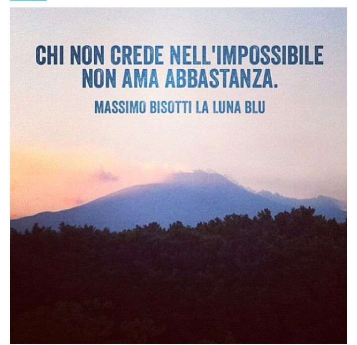 Massimo bisotti // who doesn't believe in the impossible, doesn't love enough.