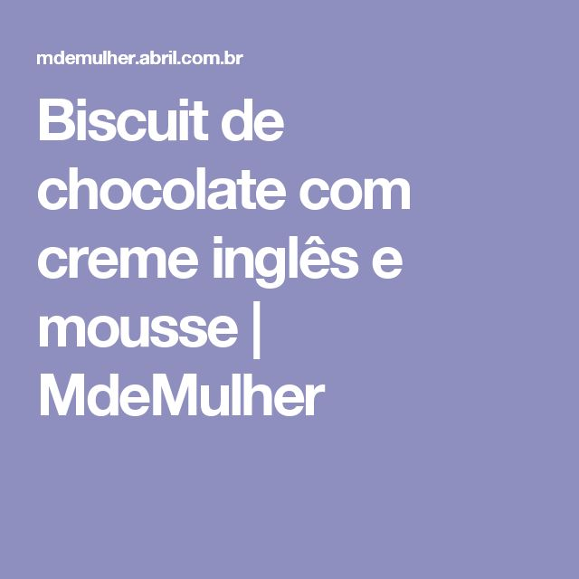 Biscuit de chocolate com creme inglês e mousse | MdeMulher