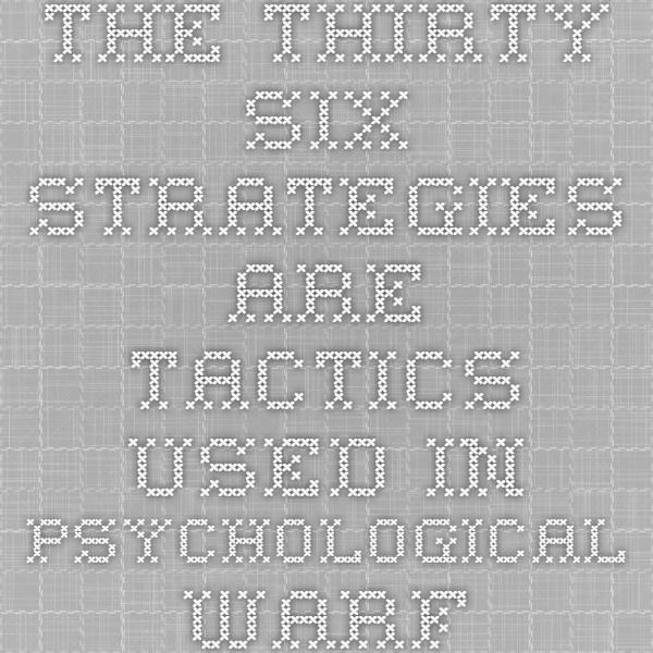 The Thirty Six Strategies are Tactics Used in Psychological Warfare.