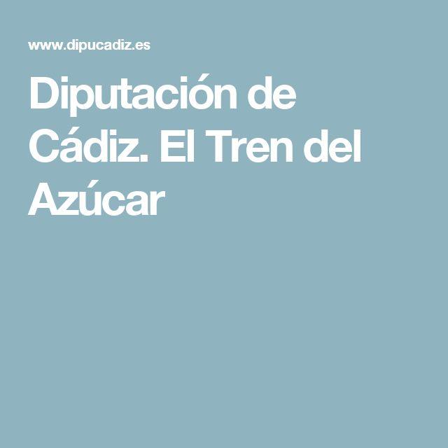 Diputación de Cádiz. El Tren del Azúcar