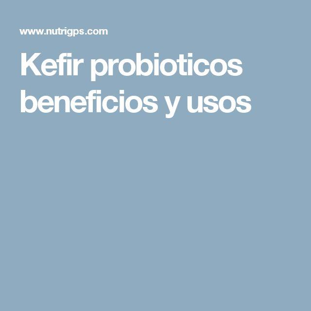 Kefir probioticos beneficios y usos