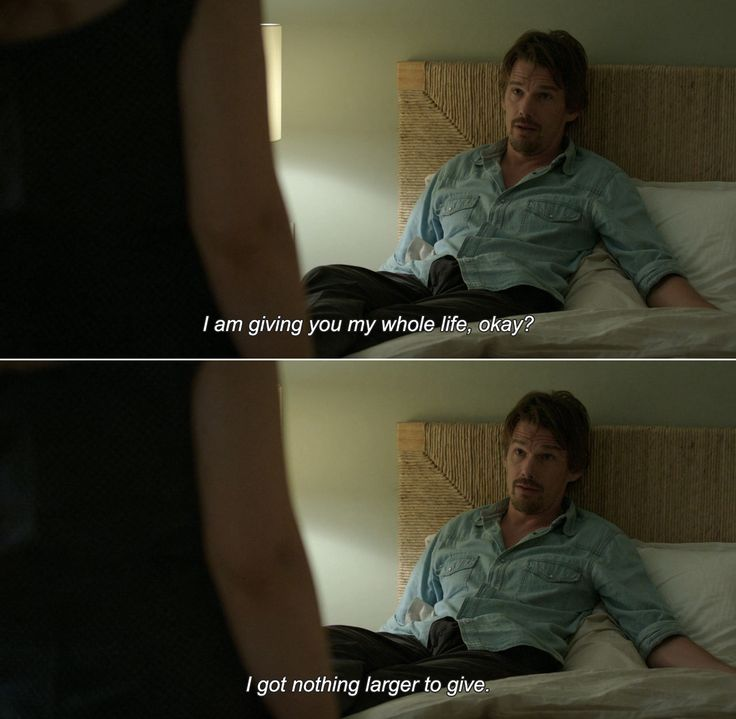 Before Midnight (2013)  Jesse: I am giving you my whole life, okay? I got nothing larger to give.
