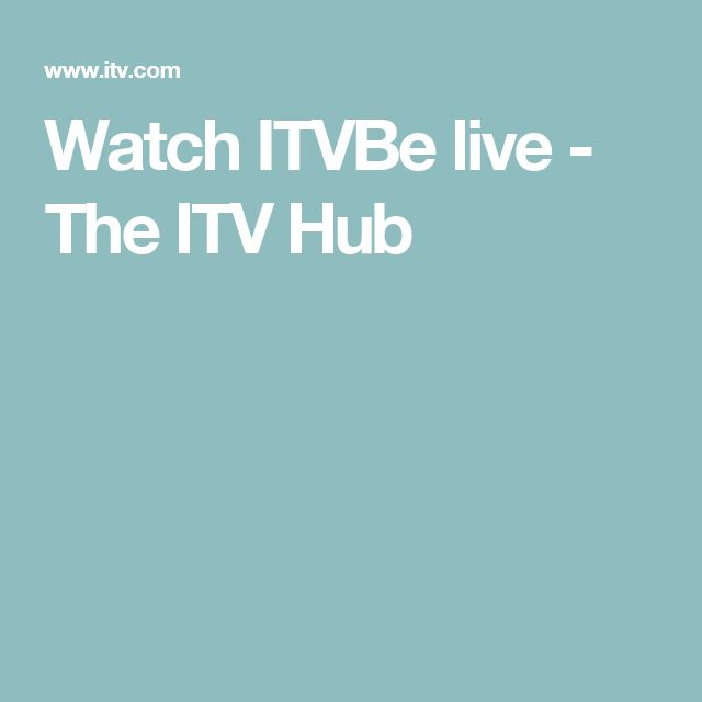 Watch ITVBe live - The ITV Hub