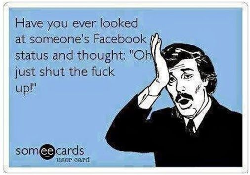 Facebook Humor | Have you ever looked at someone's Facebook status and thought, Oh just shut the front door! | Created by Someecards viaFunny Technology - Google+