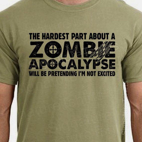 Zombie Apocalypse Mens T-shirt boys shirt Womens tshirt Halloween Horror geek geeky hardest part pretending not excited  Gift 2012. $17.95, via Etsy.