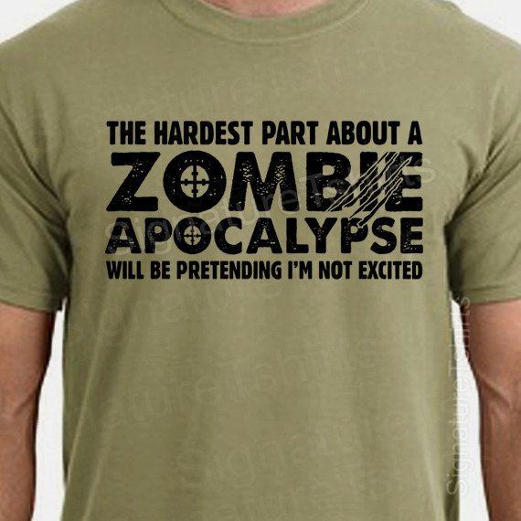 Zombie Apocalypse Mens T-shirt boys shirt Womens tshirt Halloween Horror geek geeky hardest part pretending not excited Christmas Gift 2012. $13.95, via Etsy.