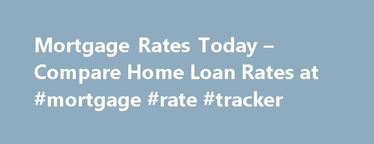 Mortgage Rates Today – Compare Home Loan Rates at #mortgage #rate #tracker http://mortgage.remmont.com/mortgage-rates-today-compare-home-loan-rates-at-mortgage-rate-tracker/  #fha mortgage rate # Mortgage Rates for September 18 Last update: 09/18/2016 The rate you'll receive on a mortgage depends on several variables: your credit score, the loan type, loan amount, points, location and down payment. And when it comes to mortgage products, the shorter the loan term, the less you'll pay in…