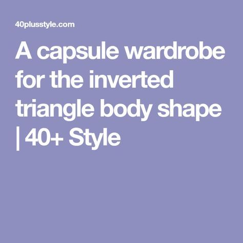 A capsule wardrobe for the inverted triangle body shape | 40+ Style