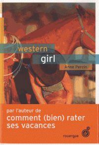 Anne Percin - Western girl. Un petit roman pour les filles qui aiment monter à cheval... Sur fond de country, chemises à carreaux et découverte de l'Amérique...