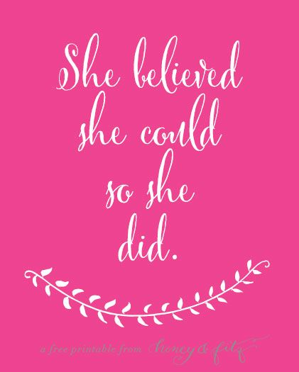 Free Printable: She believed she could so she did. {available in hot pink, aqua, gray and pink}