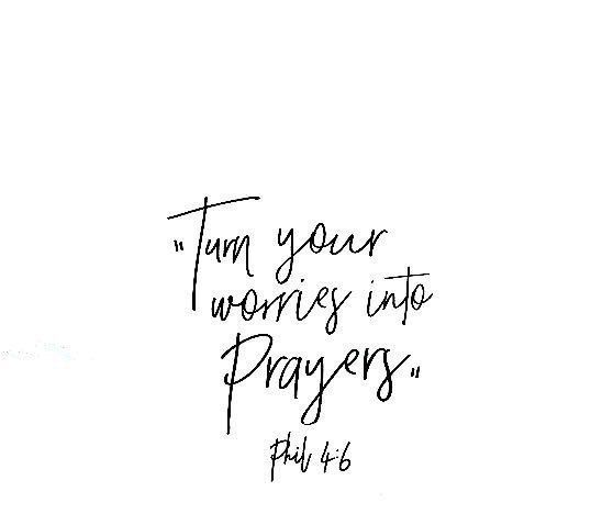 Turn your worries into prayers.
