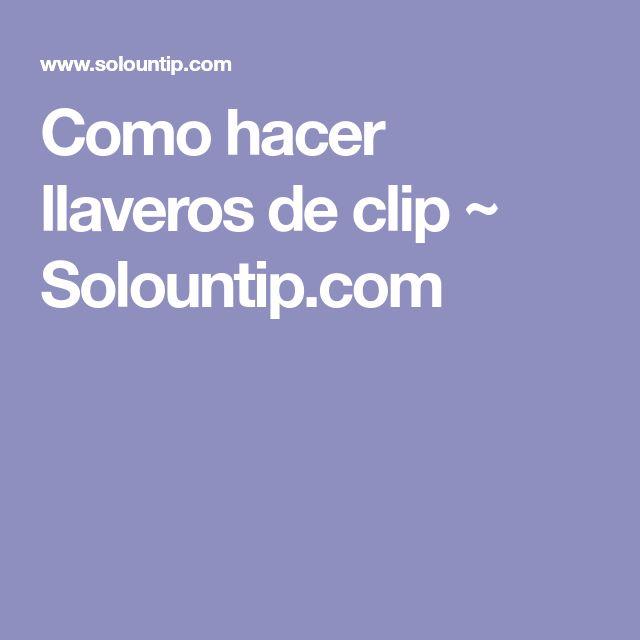 Como hacer llaveros de clip ~ Solountip.com