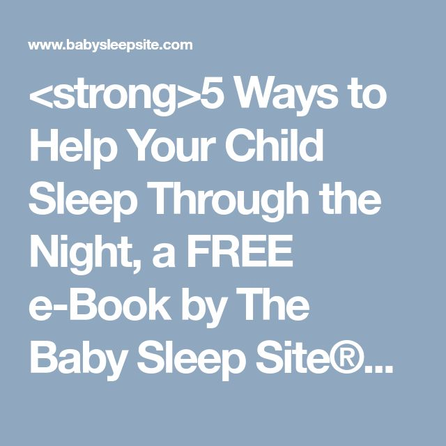 <strong>5 Ways to Help Your Child Sleep Through the Night, a FREE e-Book by The Baby Sleep Site®</strong> | The Baby Sleep Site - Baby / Toddler Sleep Consultants