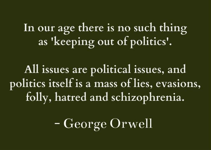 All issues surrounding us are of a political nature. Be accounted for!