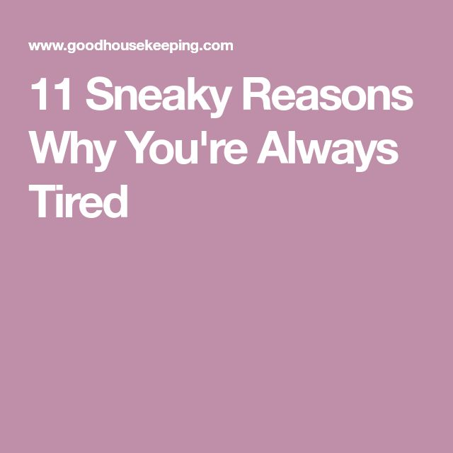 11 Sneaky Reasons Why You're Always Tired