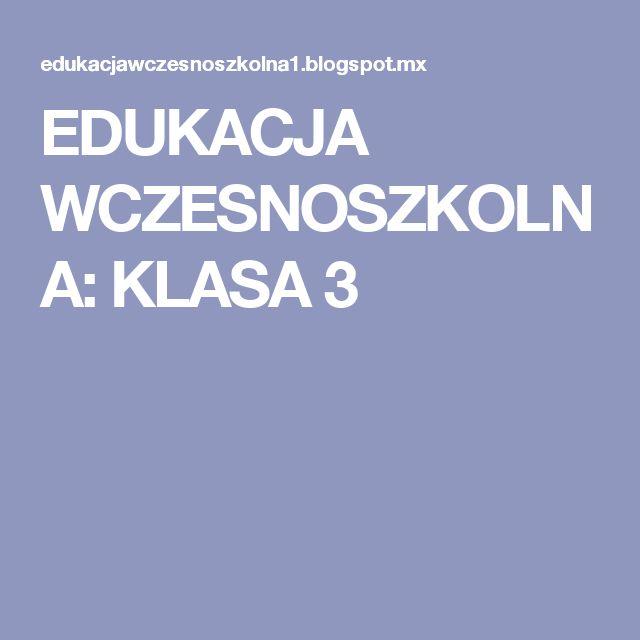 EDUKACJA WCZESNOSZKOLNA: KLASA 3