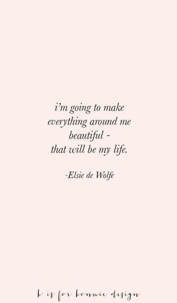 I'm going to make everything around me beautiful - that will be my life. -Elsie de Wolfe #beautiful #love #loveyourself I'm going to make everything around me beautiful - that will be my life. -Elsie de Wolfe <a class=