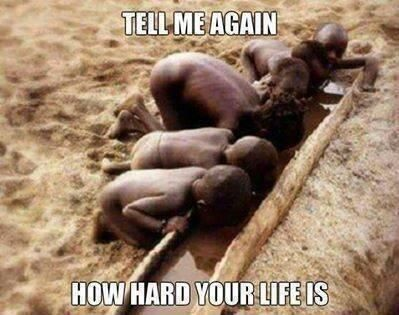 Tell me again how hard your life is.          Count your blessings. America is actually pretty blessed despite our problems.