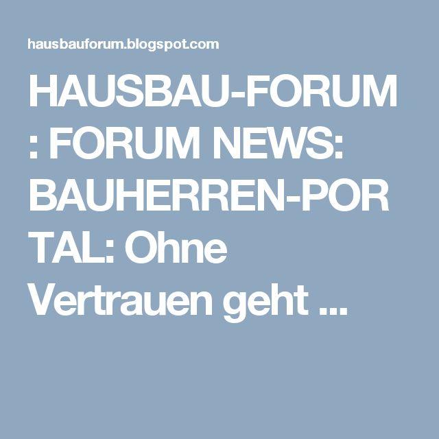 HAUSBAU-FORUM : FORUM NEWS: BAUHERREN-PORTAL: Ohne Vertrauen geht ...