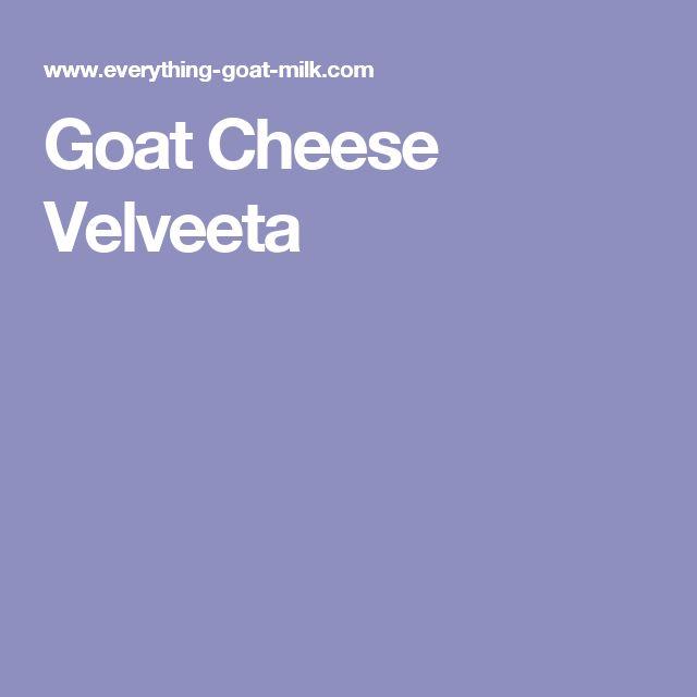 Goat Cheese Velveeta