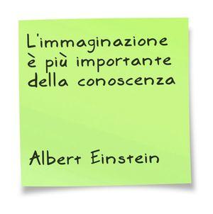 Limmaginazione è più importante della conoscenza Albert Einstein